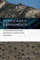 Democratic Experiments Problematizing Nanotechnology and Democracy in Europe and the United States by Brice (Researcher, Mines ParisTech-CNRS UMR 9217) Laurent