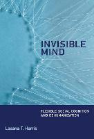 Invisible Mind Flexible Social Cognition and Dehumanization by Lasana T. (Senior Lecturer, University College London) Harris