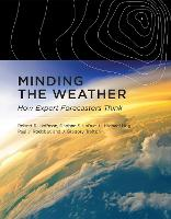 Minding the Weather How Expert Forecasters Think by Robert R. Hoffman, Daphne S. LaDue, Paul J. Roebber, J. Gregory Trafton