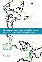 Mapping Israel, Mapping Palestine How Occupied Landscapes Shape Scientific Knowledge by Jesse Bier