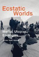 Ecstatic Worlds Media, Utopias, Ecologies by Janine (York University) Marchessault