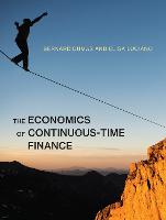 The Economics of Continuous-Time Finance by Bernard (INSEAD) Dumas, Elisa (University of Torino) Luciano