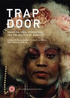 Trap Door Trans Cultural Production and the Politics of Visibility by Reina (Barnard College) Gossett