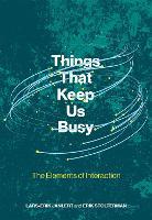 Things That Keep Us Busy The Elements of Interaction by Lars-Erik (Umea University) Janlert, Erik Stolterman