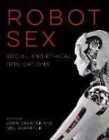 Robot Sex Social and Ethical Implications by John (Lecturer, National University of Ireland) Danaher