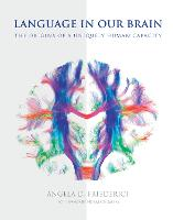 Language in Our Brain The Origins of a Uniquely Human Capacity by Angela D. Friederici, Noam Chomsky