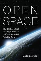 Open Space The Global Effort for Open Access to Environmental Satellite Data by Mariel (Assistant Professor, Georgia Institute of Technology) Borowitz