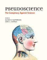 Pseudoscience The Conspiracy Against Science by Allison B. (Research Scientist, University of Connecticut) Kaufman