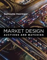 Market Design Auctions and Matching by Guillaume (Baruch College, City University of New York) Haeringer