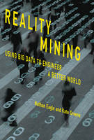 Reality Mining Using Big Data to Engineer a Better World by Nathan Eagle, Kate Greene