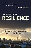 The Power of Resilience How the Best Companies Manage the Unexpected by Yossi (Massachusetts Institute of Technology) Sheffi