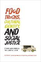 Food Trucks, Cultural Identity, and Social Justice From Loncheras to Lobsta Love by Julian (Associate Professor, Tufts University) Agyeman