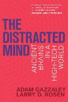 The Distracted Mind Ancient Brains in a High-Tech World by Dr. Adam (Professor, University of California, San Francisco) Gazzaley, Larry D., PH.D. (Professor, California State Uni Rosen