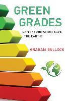 Green Grades Can Information Save the Earth? by Graham (Associate Professor, Davidson College) Bullock