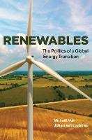 Renewables The Politics of a Global Energy Transition by Michael (Assistant Professor, University of Pittsburgh) Aklin, Johannes (Founding Director, Initiative for Sustaina Urpelainen