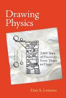 Drawing Physics 2,600 Years of Discovery from Thales to Higgs by Don S. Lemons