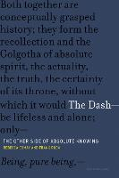 The Dash -- The Other Side of Absolute Knowing by Rebecca (Professor of Philosophy and Comparative Literature, University of Toronto) Comay, Frank (Visiting Lecturer, Bard Ruda