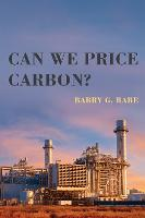 Can We Price Carbon? by Barry G. (University of Michigan) Rabe