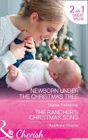 Newborn Under The Christmas Tree Newborn Under the Christmas Tree / the Rancher's Christmas Song (the Cowboys of Cold Creek, Book 16) by Sophie Pembroke, RaeAnne Thayne