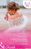 Married Till Christmas Married Till Christmas (the Bravos of Justice Creek, Book 9) / Christmas Bride for the Boss by Christine Rimmer, Kate Hardy