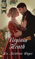 His Mistletoe Wager by Virginia Heath
