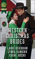 Western Christmas Brides A Bride and Baby for Christmas / Miss Christina's Christmas Wish / a Kiss from the Cowboy by Lauri Robinson, Lynna Banning, Carol Arens