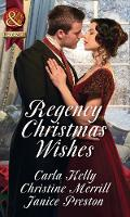 Regency Christmas Wishes Captain Grey's Christmas Proposal / Her Christmas Temptation / Awakening His Sleeping Beauty by Carla Kelly, Christine Merrill, Janice Preston