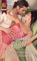 A Secret Consequence For The Viscount by Sophia James