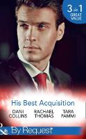 His Best Acquisition The Russian's Acquisition / a Deal Before the Altar / a Deal with Demakis by Dani Collins, Rachael Thomas, Tara Pammi