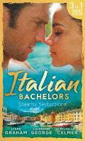 Italian Bachelors: Steamy Seductions Challenging Dante (A Bride for a Billionaire, Book 4) / Dante's Unexpected Legacy (One Night with Consequences, Book 4) / Caroselli's Baby Chase (the Caroselli Inh by Lynne Graham, Catherine George, Michelle Celmer