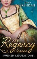 The Regency Season: Ruined Reputations The Rake's Ruined Lady / Tarnished, Tempted and Tamed by Mary Brendan
