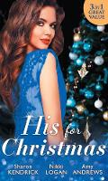 His For Christmas Christmas in Da Conti's Bed / His Until Midnight / the Most Expensive Night of Her Life by Sharon Kendrick, Nikki Logan, Amy Andrews