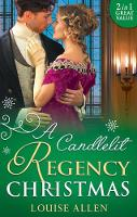 A Candlelit Regency Christmas His Housekeeper's Christmas Wish (Lords of Disgrace, Book 1) / His Christmas Countess (Lords of Disgrace, Book 2) by Louise Allen