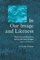 In Our Image and Likeness Humanity and Divinity in Italian Humanist Thought by Charles Trinkaus