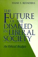 The Future of the Disabled in Liberal Society An Ethical Analysis by Hans S. Reinders
