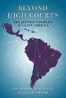 Beyond High Courts The Justice Complex in Latin America by Matthew C. Ingram