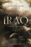 Abducted in Iraq A Priest in Baghdad by Edward S. Aris