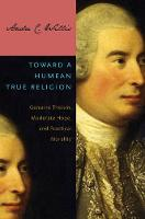 Toward a Humean True Religion Genuine Theism, Moderate Hope, and Practical Morality by Andre C. Willis