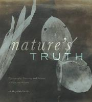 Nature's Truth Photography, Painting, and Science in Victorian Britain by Anne Helmreich