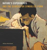 Nature's Experiments and the Search for Symbolist Form by Allison Morehead