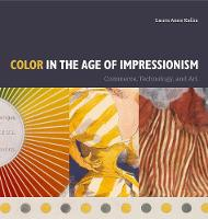 Color in the Age of Impressionism Commerce, Technology, and Art by Laura Anne Kalba