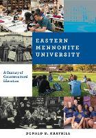 Eastern Mennonite University A Century of Countercultural Education by Donald B. Kraybill