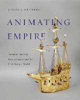 Animating Empire Automata, the Holy Roman Empire, and the Early Modern World by Jessica Keating
