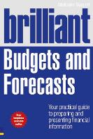 Brilliant Budgets and Forecasts Your Practical Guide to Preparing and Presenting Financial Information by Malcolm Secrett