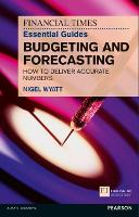 The Financial Times Essential Guide to Budgeting and Forecasting How to Deliver Accurate Numbers by Nigel Wyatt
