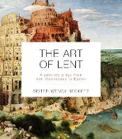 The Art Of Lent A Painting A Day From Ash Wednesday To Easter by Sister Wendy Beckett