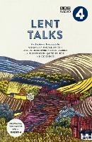 Lent Talks A Collection of Broadcasts by Nick Baines, Giles Fraser, Bonnie Greer, Alexander McCall Smith, James Runcie and Ann Widdecombe by BBC Radio 4
