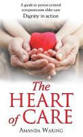 The Heart of Care Dignity in Action by Amanda Waring
