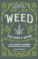 Weed, The User's Guide A 21st Century Handbook for Enjoying Marijuana by David Schmader