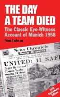 The Day A Team Died The Classic Eye-Witness Account of Munich, 1958 by Frank Taylor